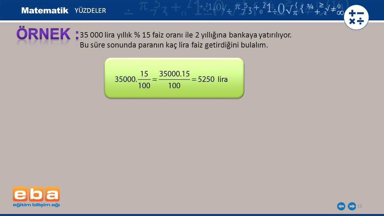 17 35 000 lira yıllık % 15 faiz oranı ile 2 yıllığına bankaya yatırılıyor.