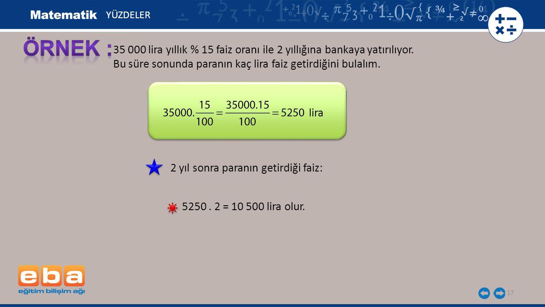 18 Bankadan yıllık % 24 faizle 1200 lira kredi alan bir kişinin 5 ay sonra bankaya toplam kaç lira ödeyeceğini bulunuz.