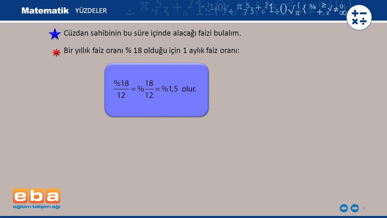 5 YÜZDELER 2450.%6 = 2450. = 147 lira 4 ay sonra paranın faizi: 4 aylık faiz oranı: %1,5.