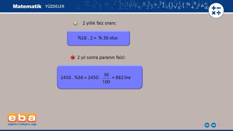 7 YÜZDELER 2 yıl 4 ay için paranın toplam faizi : Bu süre sonunda cüzdan sahibinin eline geçecek para miktarı : 2450 + 1029 = 3479 lira olur.