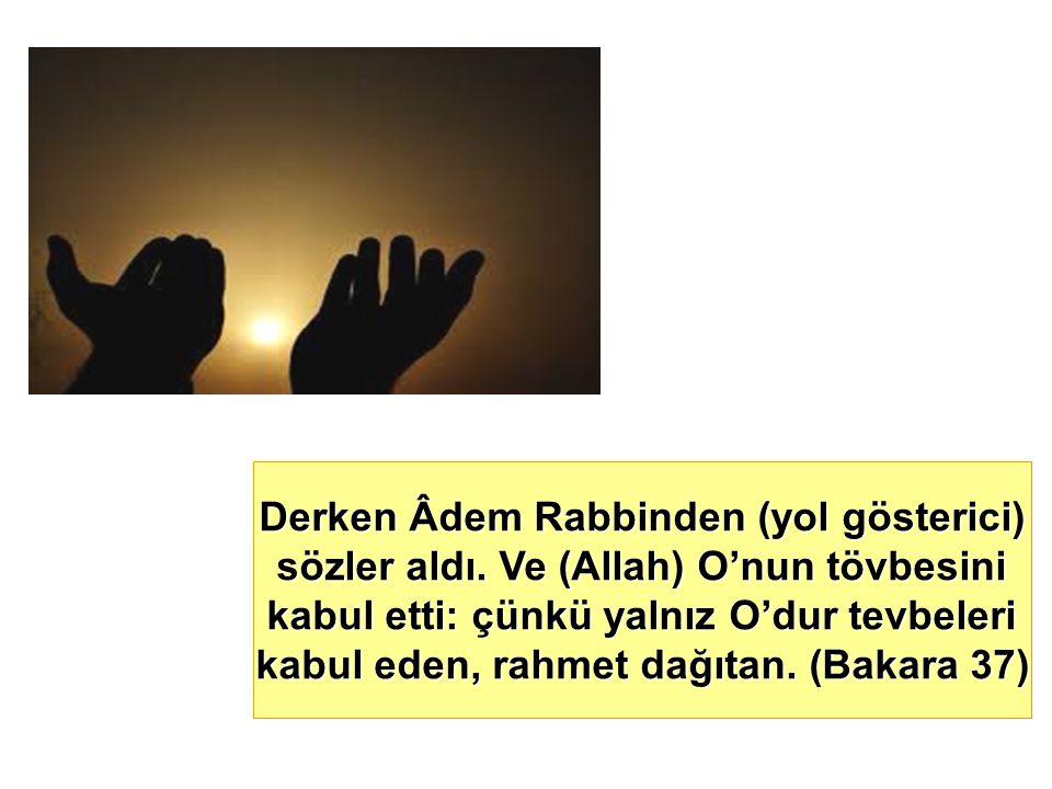 Derken Âdem Rabbinden (yol gösterici) sözler aldı. Ve (Allah) O'nun tövbesini kabul etti: çünkü yalnız O'dur tevbeleri kabul eden, rahmet dağıtan. (Ba