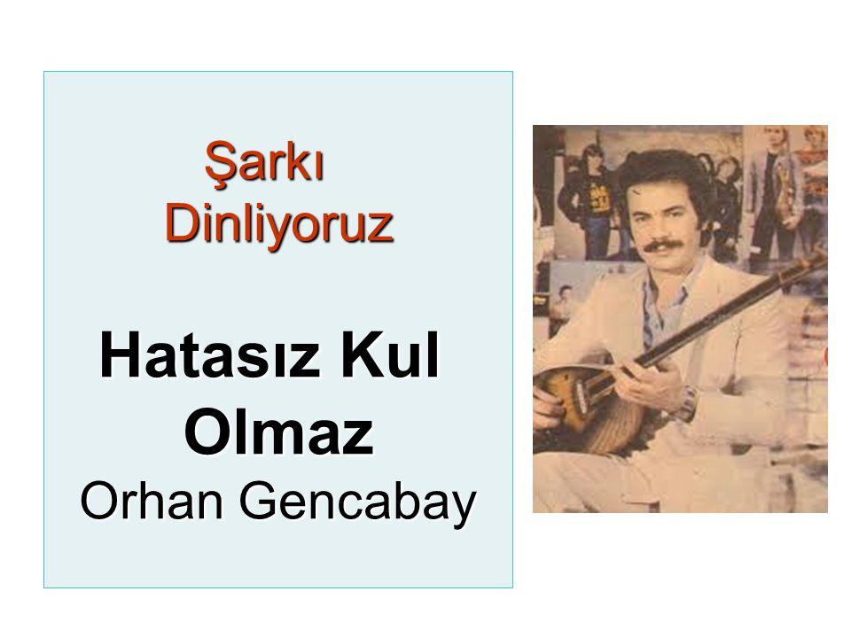 ŞarkıDinliyoruz Hatasız Kul Olmaz Orhan Gencabay