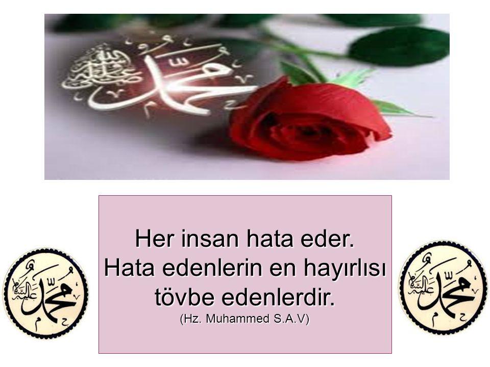 Her insan hata eder. Hata edenlerin en hayırlısı tövbe edenlerdir. (Hz. Muhammed S.A.V)