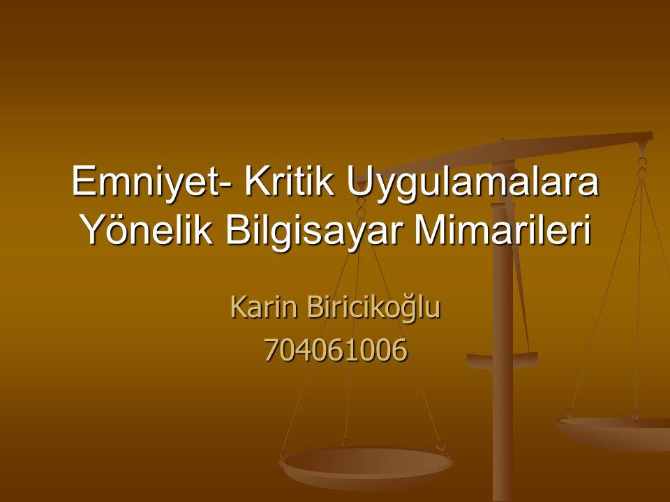 Emniyet- Kritik Uygulamalara Yönelik Bilgisayar Mimarileri Karin Biricikoğlu 704061006