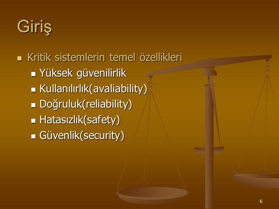 6 Giriş Kritik sistemlerin temel özellikleri Kritik sistemlerin temel özellikleri Yüksek güvenilirlik Yüksek güvenilirlik Kullanılırlık(avaliability)