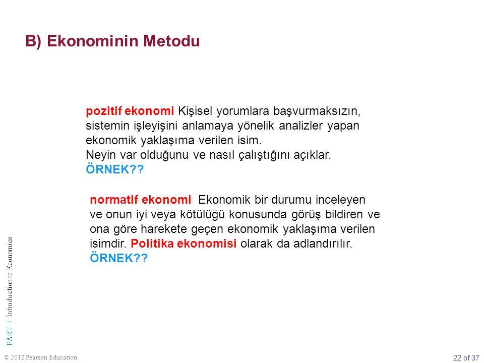 22 of 37 PART I Introduction to Economics © 2012 Pearson Education pozitif ekonomi Kişisel yorumlara başvurmaksızın, sistemin işleyişini anlamaya yöne