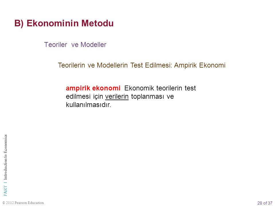 28 of 37 PART I Introduction to Economics © 2012 Pearson Education Teorilerin ve Modellerin Test Edilmesi: Ampirik Ekonomi Teoriler ve Modeller ampiri
