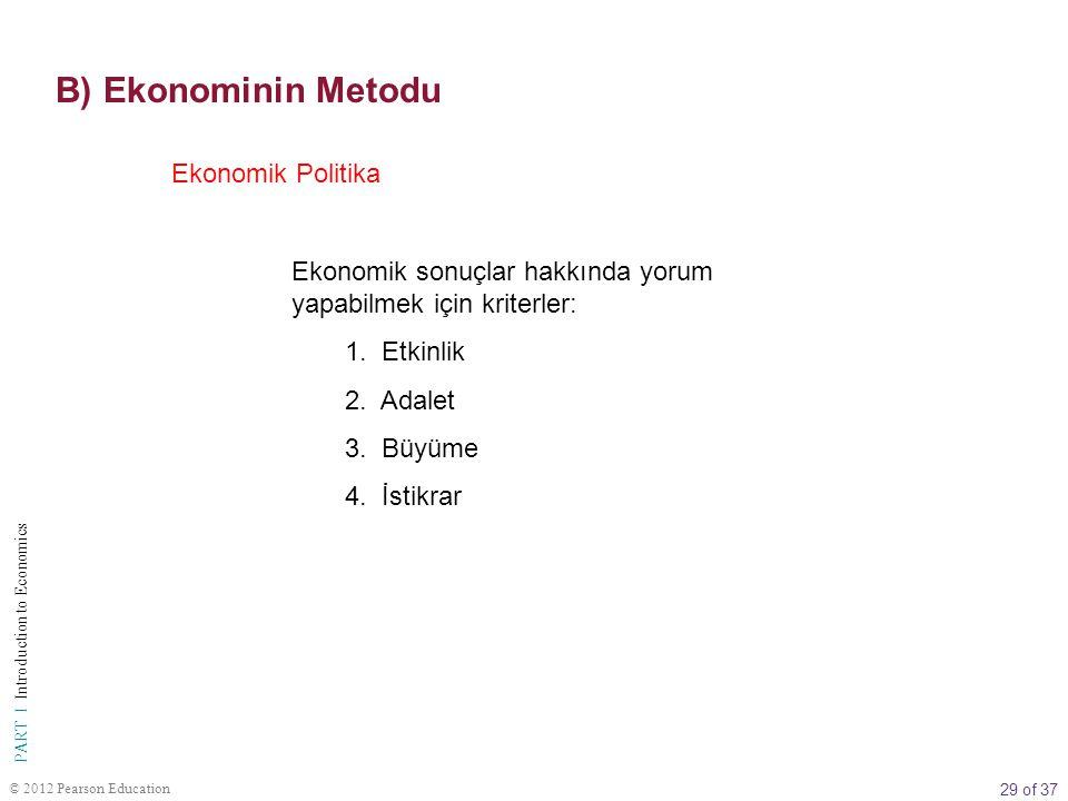 29 of 37 PART I Introduction to Economics © 2012 Pearson Education Ekonomik Politika Ekonomik sonuçlar hakkında yorum yapabilmek için kriterler: 1. Et