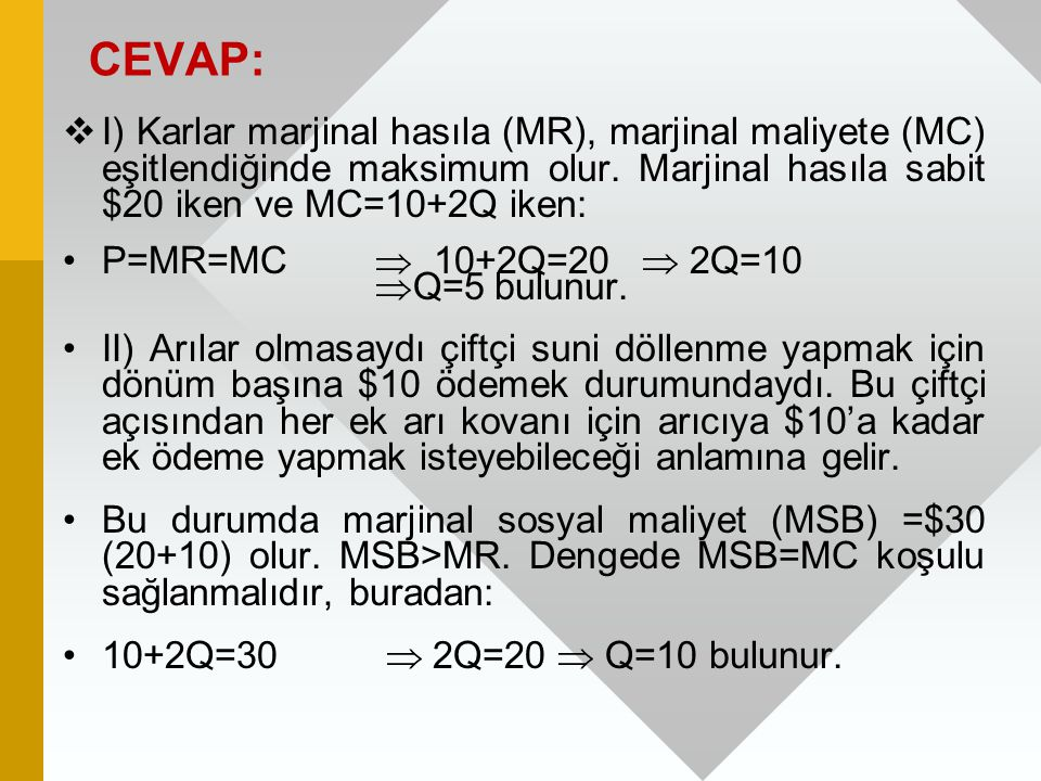 CEVAP:  I) Karlar marjinal hasıla (MR), marjinal maliyete (MC) eşitlendiğinde maksimum olur. Marjinal hasıla sabit $20 iken ve MC=10+2Q iken: P=MR=MC