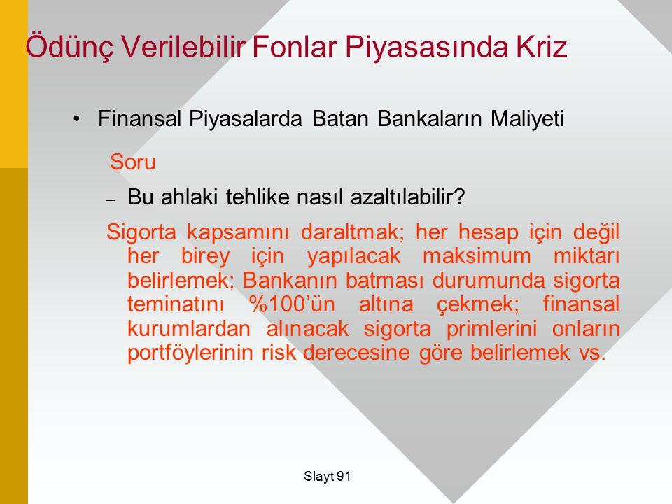 Slayt 91 Finansal Piyasalarda Batan Bankaların Maliyeti Soru – Bu ahlaki tehlike nasıl azaltılabilir? Sigorta kapsamını daraltmak; her hesap için deği