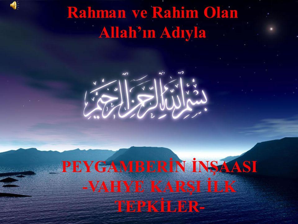 Rahman ve Rahim Olan Allah'ın Adıyla PEYGAMBERİN İNŞAASI -VAHYE KARŞI İLK TEPKİLER-