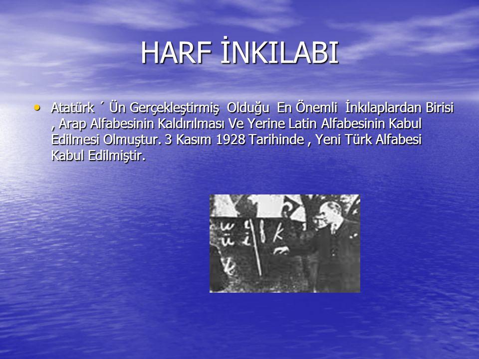 HARF İNKILABI Atatürk ´ Ün Gerçekleştirmiş Olduğu En Önemli İnkılaplardan Birisi, Arap Alfabesinin Kaldırılması Ve Yerine Latin Alfabesinin Kabul Edil