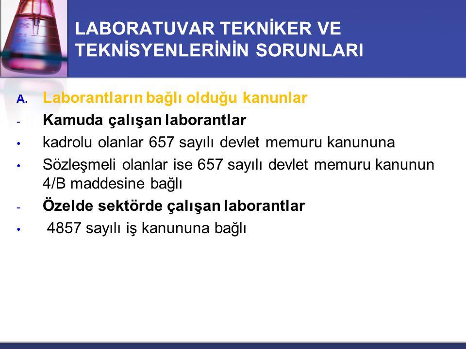 LABORATUVAR TEKNİKER VE TEKNİSYENLERİNİN SORUNLARI A. Laborantların bağlı olduğu kanunlar - Kamuda çalışan laborantlar kadrolu olanlar 657 sayılı devl