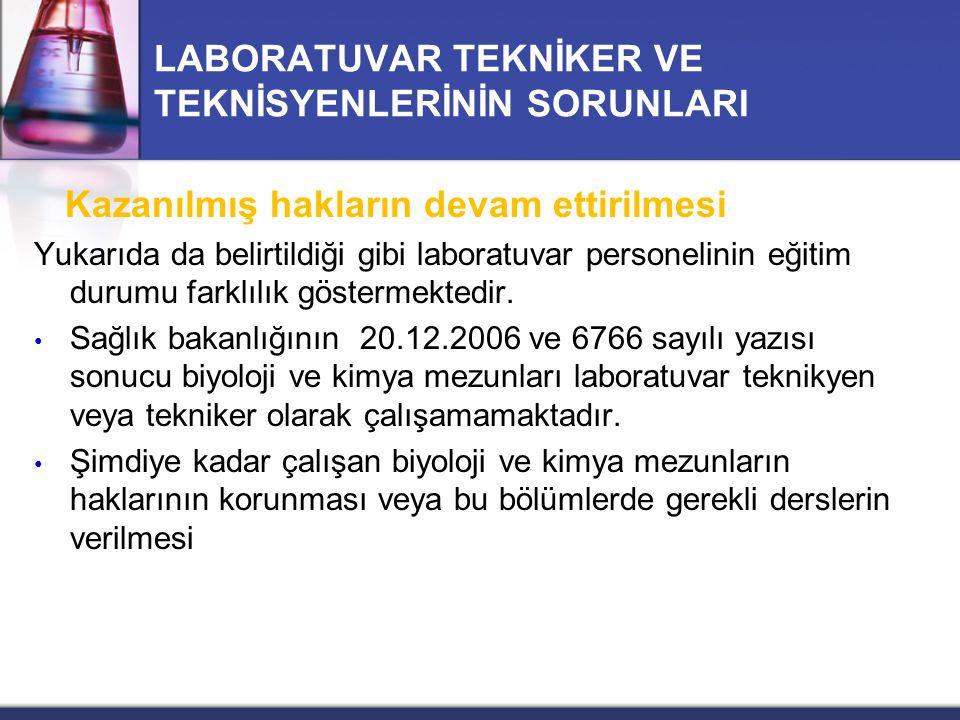LABORATUVAR TEKNİKER VE TEKNİSYENLERİNİN SORUNLARI Kazanılmış hakların devam ettirilmesi Yukarıda da belirtildiği gibi laboratuvar personelinin eğitim