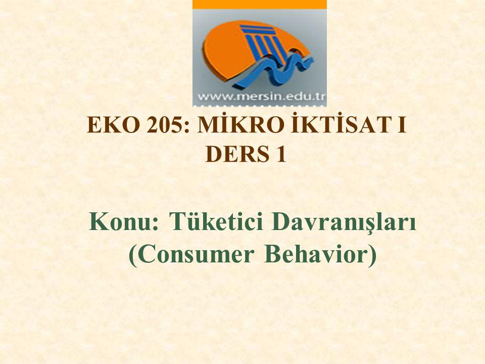 EKO 205: MİKRO İKTİSAT I DERS 1 Konu: Tüketici Davranışları (Consumer Behavior)