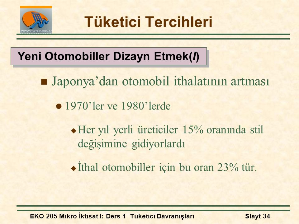EKO 205 Mikro İktisat I: Ders 1 Tüketici DavranışlarıSlayt 34 Tüketici Tercihleri Japonya'dan otomobil ithalatının artması 1970'ler ve 1980'lerde  He