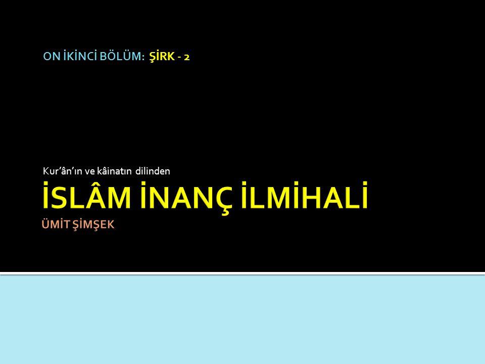 ON İKİNCİ BÖLÜM: ŞİRK - 2 Kur'ân'ın ve kâinatın dilinden