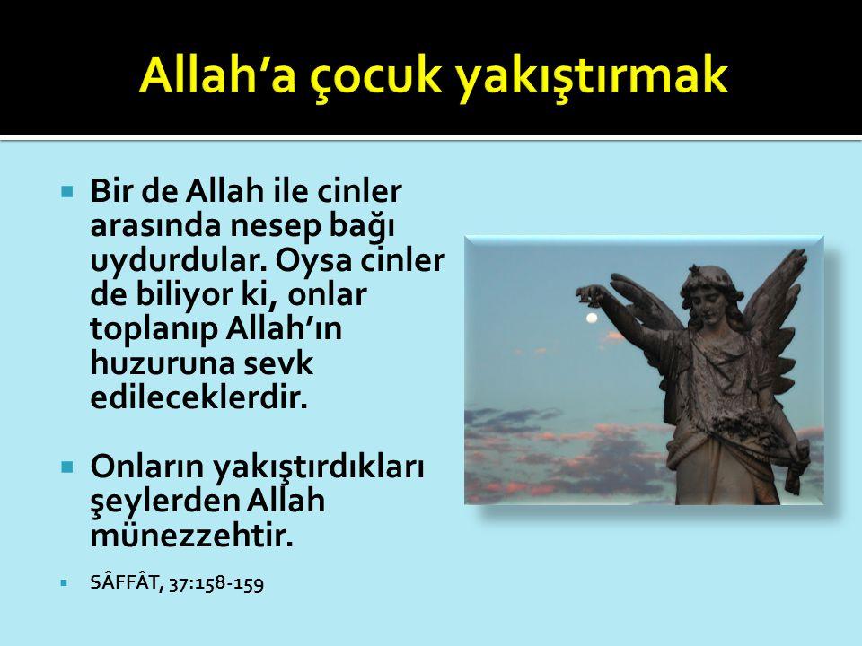  Bir de Allah ile cinler arasında nesep bağı uydurdular. Oysa cinler de biliyor ki, onlar toplanıp Allah'ın huzuruna sevk edileceklerdir.  Onların y