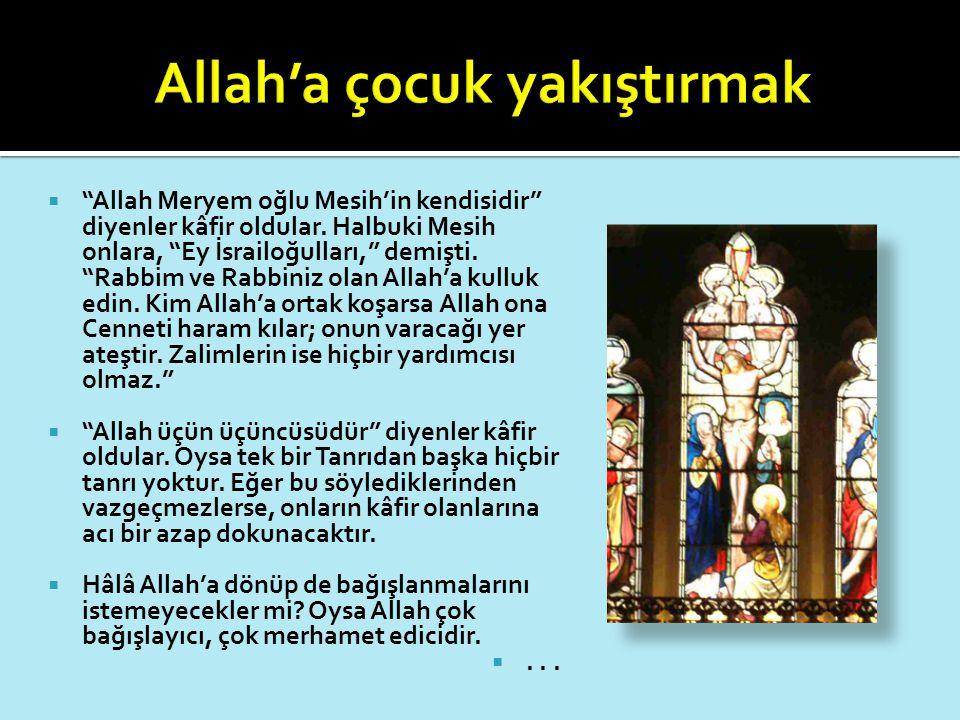""" """"Allah Meryem oğlu Mesih'in kendisidir"""" diyenler kâfir oldular. Halbuki Mesih onlara, """"Ey İsrailoğulları,"""" demişti. """"Rabbim ve Rabbiniz olan Allah'a"""