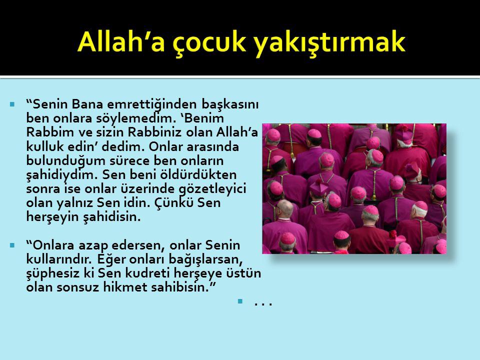""" """"Senin Bana emrettiğinden başkasını ben onlara söylemedim. 'Benim Rabbim ve sizin Rabbiniz olan Allah'a kulluk edin' dedim. Onlar arasında bulunduğu"""