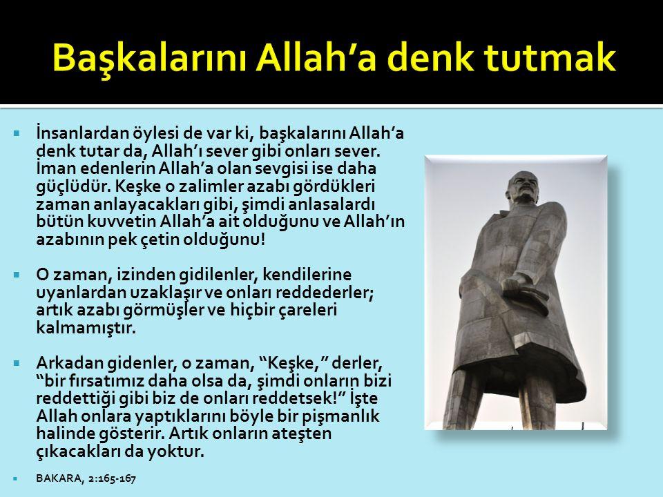  İnsanlardan öylesi de var ki, başkalarını Allah'a denk tutar da, Allah'ı sever gibi onları sever. İman edenlerin Allah'a olan sevgisi ise daha güçlü