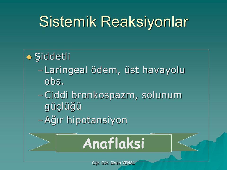 Öğr. Gör. Sinan YENAL Sistemik Reaksiyonlar  Şiddetli –Laringeal ödem, üst havayolu obs. –Ciddi bronkospazm, solunum güçlüğü –Ağır hipotansiyon Anafl