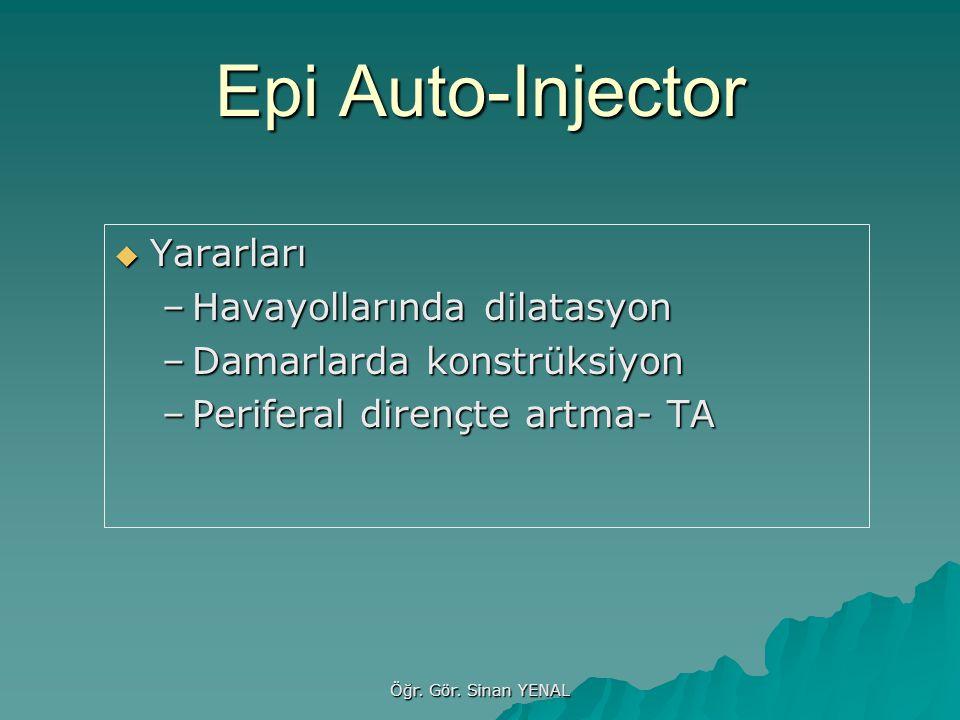 Öğr. Gör. Sinan YENAL Epi Auto-Injector  Yararları –Havayollarında dilatasyon –Damarlarda konstrüksiyon –Periferal dirençte artma- TA