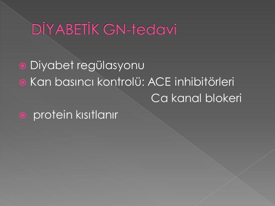  Diyabet regülasyonu  Kan basıncı kontrolü: ACE inhibitörleri Ca kanal blokeri  protein kısıtlanır