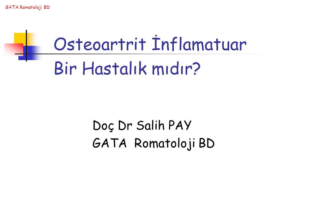 GATA Romatoloji BD Osteoartrit İnflamatuar Bir Hastalık mıdır? Doç Dr Salih PAY GATA Romatoloji BD