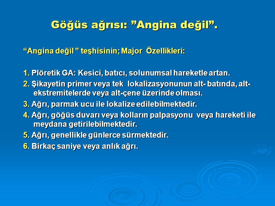 """Göğüs ağrısı: """"Angina değil"""". Göğüs ağrısı: """"Angina değil"""". """"Angina değil """" teşhisinin; Major Özellikleri: 1. Plöretik GA: Kesici, batıcı, solunumsal"""