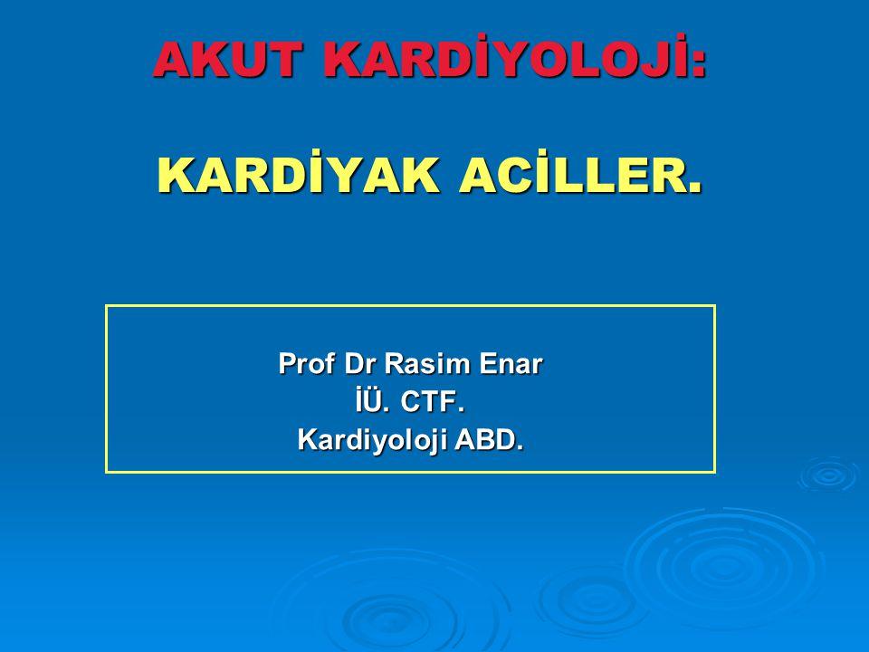 AKUT KARDİYOLOJİ: KARDİYAK ACİLLER. Prof Dr Rasim Enar İÜ. CTF. Kardiyoloji ABD.