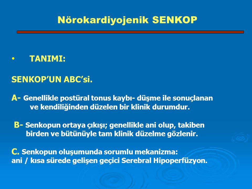 TANIMI: SENKOP'UN ABC'si. A- Genellikle postüral tonus kaybı- düşme ile sonuçlanan ve kendiliğinden düzelen bir klinik durumdur. B- Senkopun ortaya çı