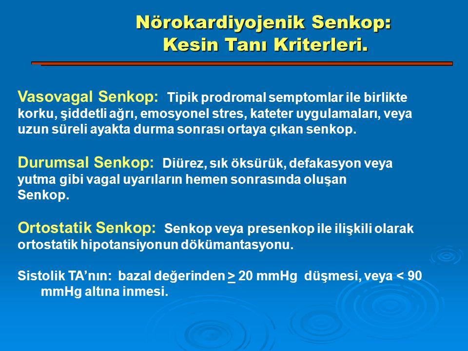 Vasovagal Senkop: Tipik prodromal semptomlar ile birlikte korku, şiddetli ağrı, emosyonel stres, kateter uygulamaları, veya uzun süreli ayakta durma s