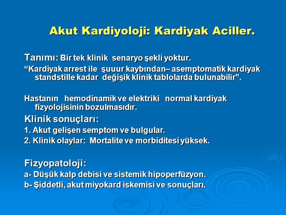 """Akut Kardiyoloji: Kardiyak Aciller. Akut Kardiyoloji: Kardiyak Aciller. Tanımı: Bir tek klinik senaryo şekli yoktur. """"Kardiyak arrest ile şuuur kaybın"""