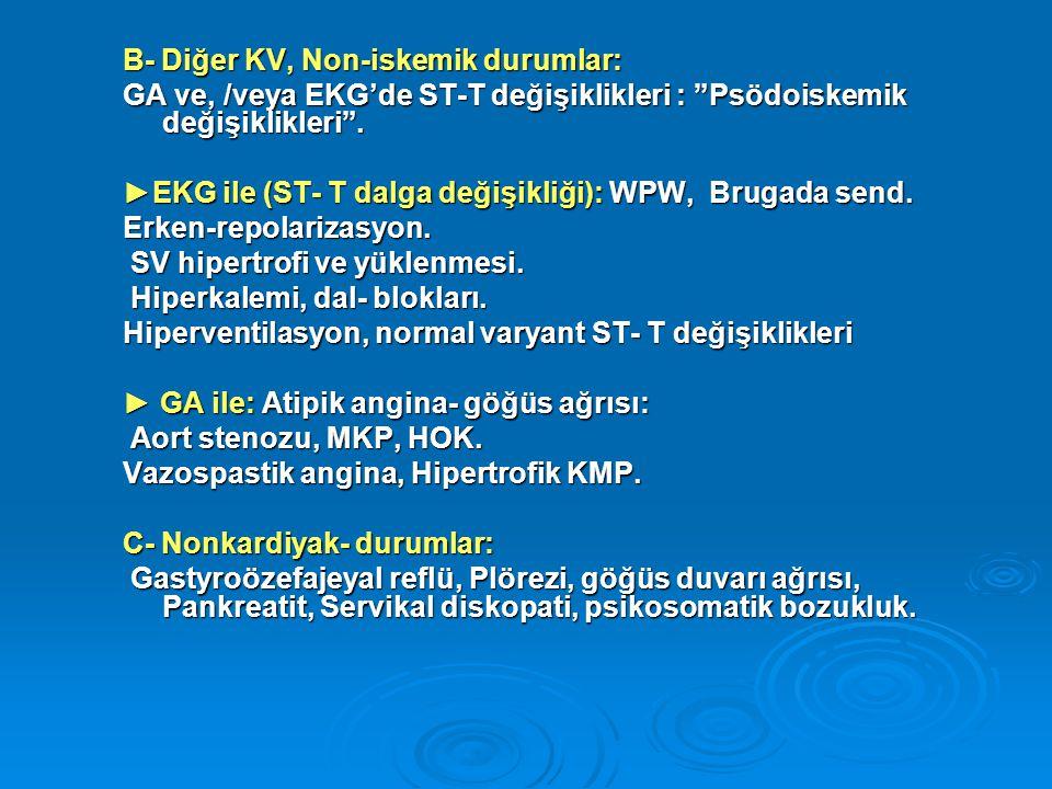 """B- Diğer KV, Non-iskemik durumlar: GA ve, /veya EKG'de ST-T değişiklikleri : """"Psödoiskemik değişiklikleri"""". ►EKG ile (ST- T dalga değişikliği): WPW, B"""