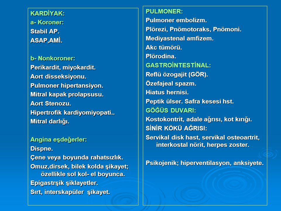 KARDİYAK: a- Koroner: Stabil AP. ASAP,AMİ. b- Nonkoroner: Perikardit, miyokardit. Aort disseksiyonu. Pulmoner hipertansiyon. Mitral kapak prolapsusu.