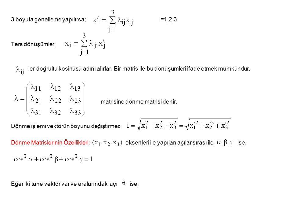 3 boyuta genelleme yapılırsa; i=1,2,3 Ters dönüşümler; ler doğrultu kosinüsü adını alırlar.