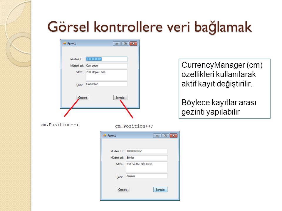 Görsel kontrollere veri ba ğ lamak CurrencyManager (cm) özellikleri kullanılarak aktif kayıt değiştirilir. Böylece kayıtlar arası gezinti yapılabilir
