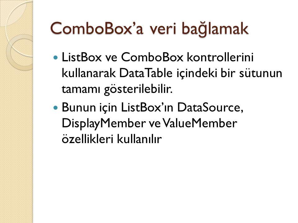 ComboBox'a veri ba ğ lamak ListBox ve ComboBox kontrollerini kullanarak DataTable içindeki bir sütunun tamamı gösterilebilir. Bunun için ListBox'ın Da
