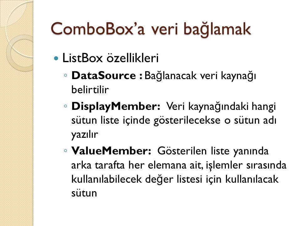 ListBox özellikleri ◦ DataSource : Ba ğ lanacak veri kayna ğ ı belirtilir ◦ DisplayMember: Veri kayna ğ ındaki hangi sütun liste içinde gösterilecekse