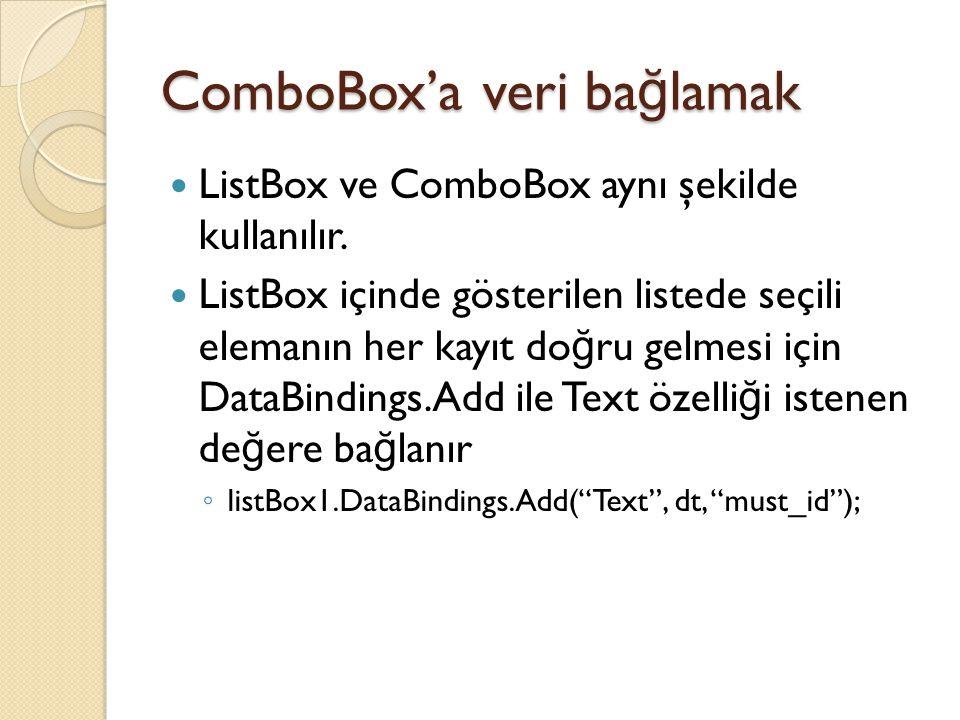 ComboBox'a veri ba ğ lamak ListBox ve ComboBox aynı şekilde kullanılır. ListBox içinde gösterilen listede seçili elemanın her kayıt do ğ ru gelmesi iç