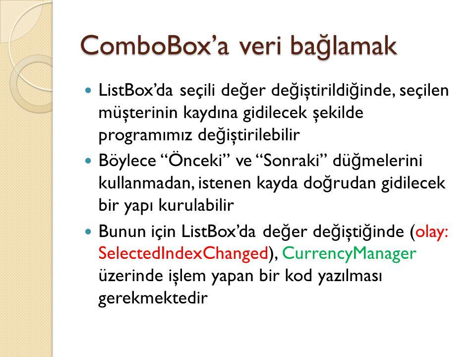 ComboBox'a veri ba ğ lamak ListBox'da seçili de ğ er de ğ iştirildi ğ inde, seçilen müşterinin kaydına gidilecek şekilde programımız de ğ iştirilebili