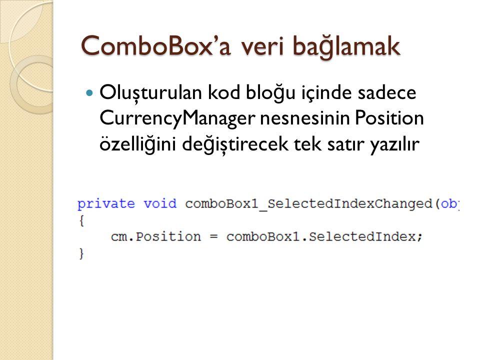 ComboBox'a veri ba ğ lamak Oluşturulan kod blo ğ u içinde sadece CurrencyManager nesnesinin Position özelli ğ ini de ğ iştirecek tek satır yazılır