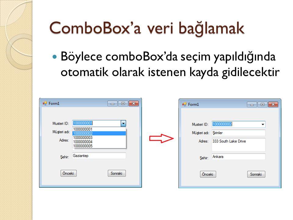ComboBox'a veri ba ğ lamak Böylece comboBox'da seçim yapıldı ğ ında otomatik olarak istenen kayda gidilecektir