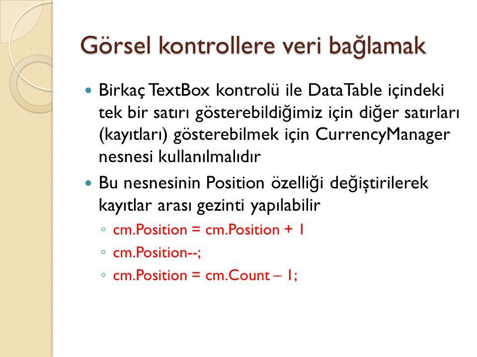 Birkaç TextBox kontrolü ile DataTable içindeki tek bir satırı gösterebildi ğ imiz için di ğ er satırları (kayıtları) gösterebilmek için CurrencyManage