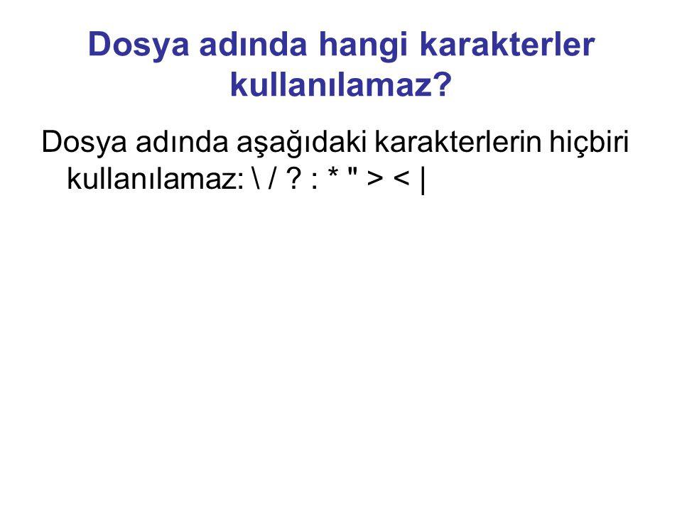 Dosya adında hangi karakterler kullanılamaz? Dosya adında aşağıdaki karakterlerin hiçbiri kullanılamaz: \ / ? : *