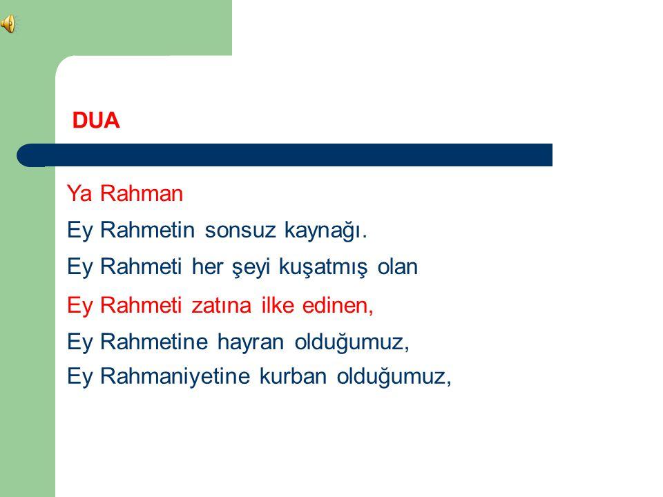 Ya Rahman Ey Rahmetin sonsuz kaynağı. DUA Ey Rahmeti her şeyi kuşatmış olan Ey Rahmeti zatına ilke edinen, Ey Rahmetine hayran olduğumuz, Ey Rahmaniye