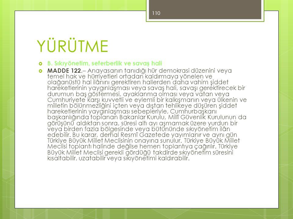 YÜRÜTME  B. Sıkıyönetim, seferberlik ve savaş hali  MADDE 122.– Anayasanın tanıdığı hür demokrasi düzenini veya temel hak ve hürriyetleri ortadan ka