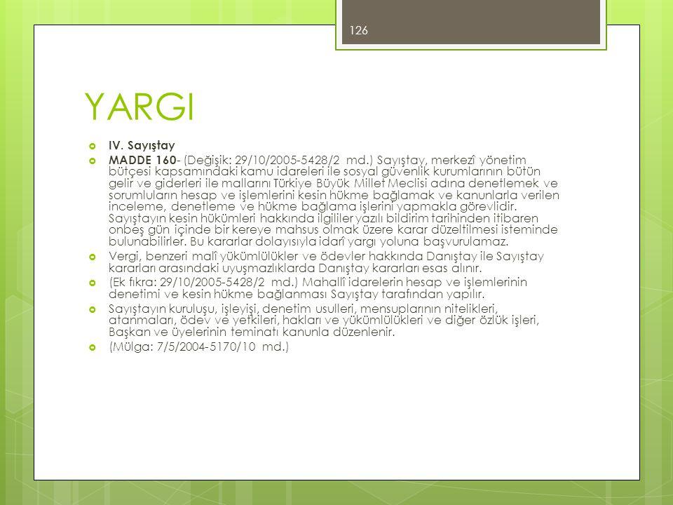 YARGI  IV. Sayıştay  MADDE 160 - (Değişik: 29/10/2005-5428/2 md.) Sayıştay, merkezî yönetim bütçesi kapsamındaki kamu idareleri ile sosyal güvenlik