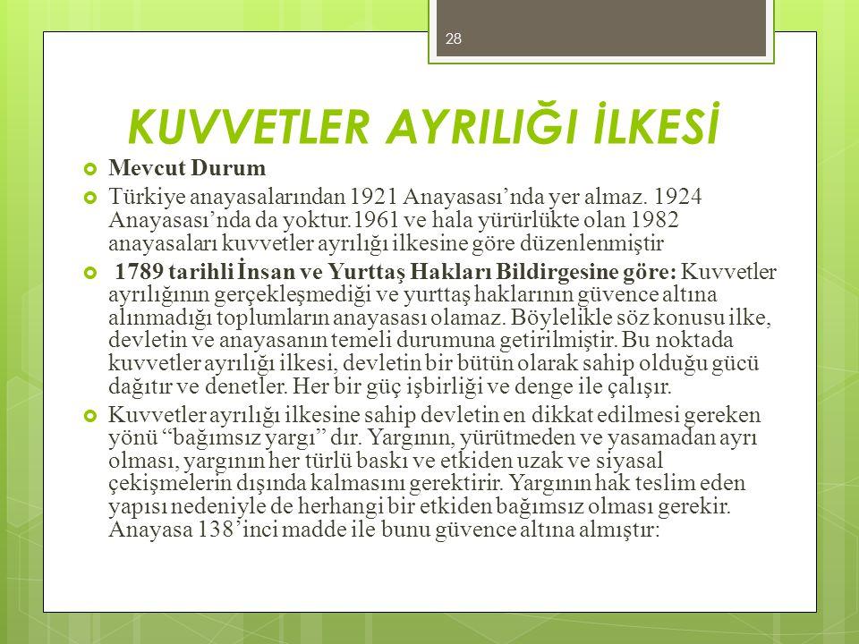 KUVVETLER AYRILIĞI İLKESİ  Mevcut Durum  Türkiye anayasalarından 1921 Anayasası'nda yer almaz. 1924 Anayasası'nda da yoktur.1961 ve hala yürürlükte